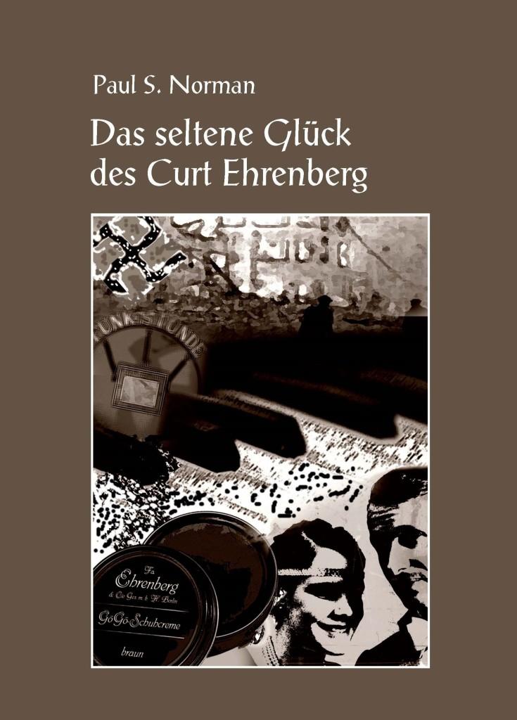 Ehrenberg-Roman-Trilogie: Das seltene Glück des Curt-Ehrenberg, Band 1, Paul S.Norman