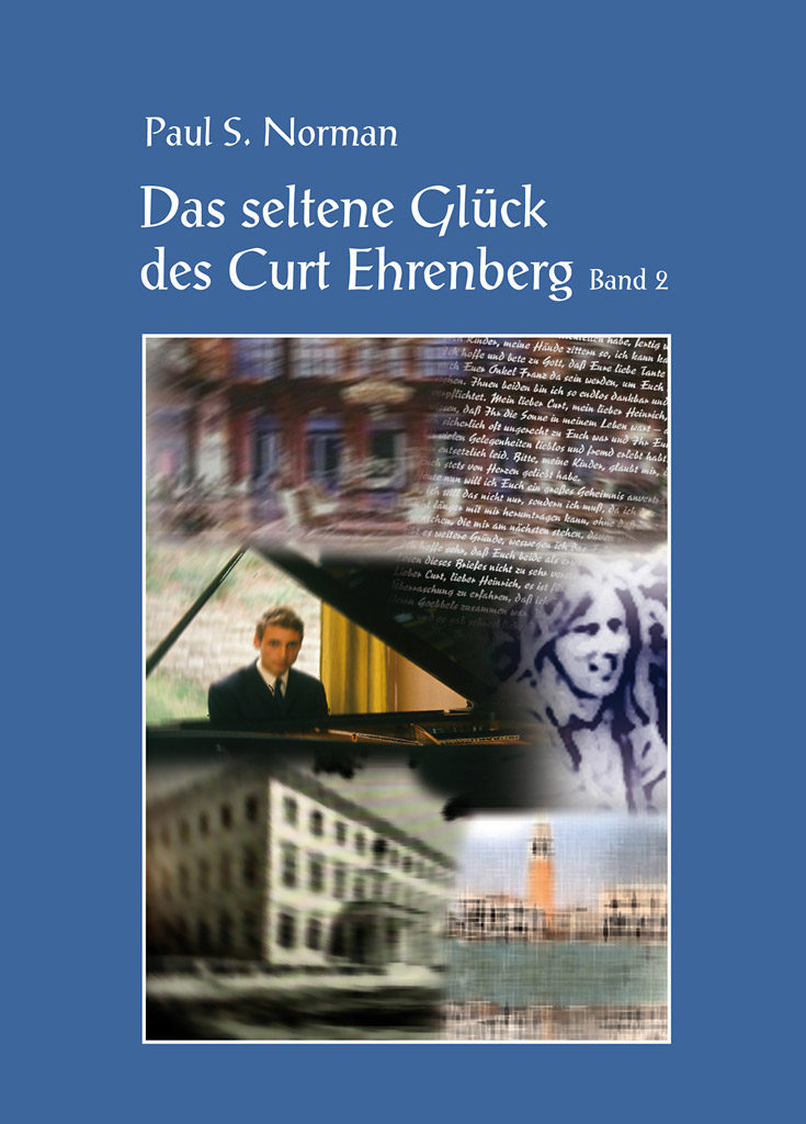 Ehrenberg-Roman-Trilogie: Das seltene Glück des Curt-Ehrenberg Band 2 von Paul S.Norman