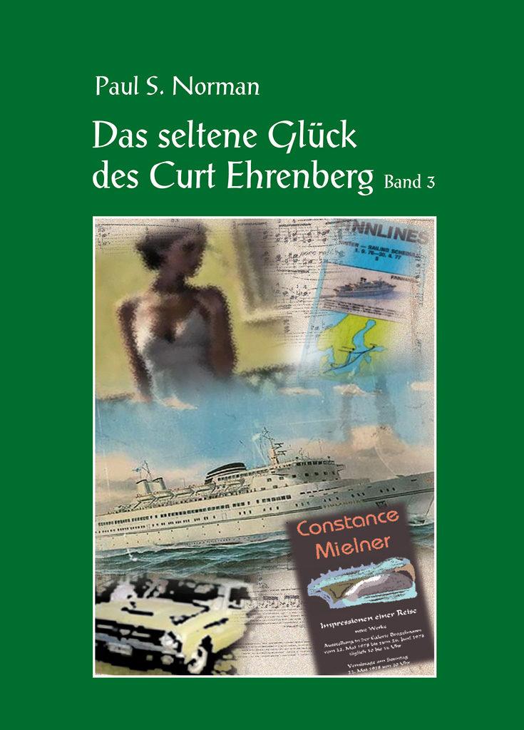 Ehrenberg-Roman-Trilogie: Das seltene Glück des Curt-Ehrenberg, Band 3, Paul S.Norman